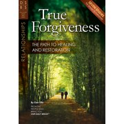 True Forgiveness : The Path to Healing and Restoration