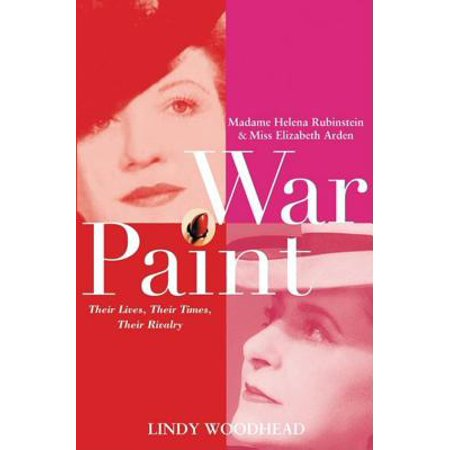 War Paint : Madame Helena Rubinstein and Miss Elizabeth Arden: Their Lives, Their Times, Their Rivalry (Oc Times)