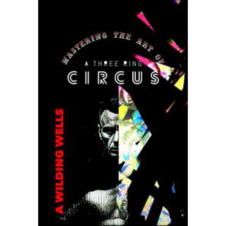 Mastering The Art Of A Three Ring Circus - eBook (Circus Master Jacket)