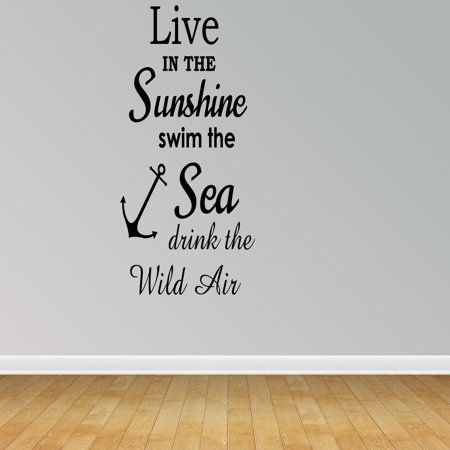 Wall Decal Quote Live In The Sunshine Swim The Sea Drink The Wild Air Cute R21
