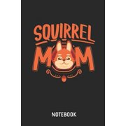 Squirrel Mom Notebook: Cute Squirrel Lined Journal for Women and Girls. Great Gift Idea for All Squirrel Lover. Paperback