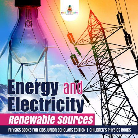 Energy and Electricity : Renewable Sources | Physics Books for Kids Junior Scholars Edition | Children's Physics Books - (5 Sources Of Electricity In A Car)