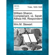 William Sharon, Complainant, vs. Sarah Althea Hill, Respondent