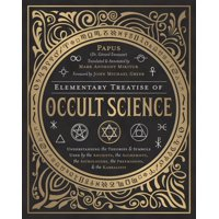 Elementary Treatise of Occult Science: Understanding the Theories and Symbols Used by the Ancients, the Alchemists, the Astrologers, the Freemasons & the Kabbalists (Hardcover)