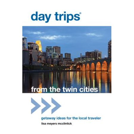 Day Trips(r) from the Twin Cities : Getaway Ideas for the Local Traveler (Cute Twin Halloween Ideas)