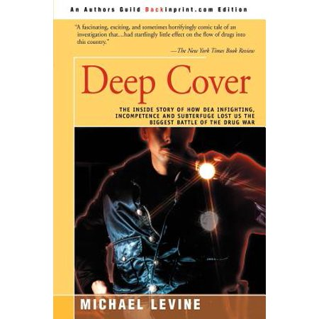 Deep Cover : The Inside Story of How DEA Infighting, Incompetence, and Subterfuge Lost Us the Biggest Battle of the Drug War