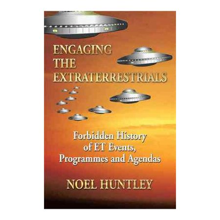 Engaging the Extraterrestrials: Forbidden History of Et Events, Programmes and Agendas