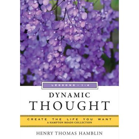 Dynamic Thought, Lessons 1-4: Create the Life You Want, A Hampton Roads Collection - eBook