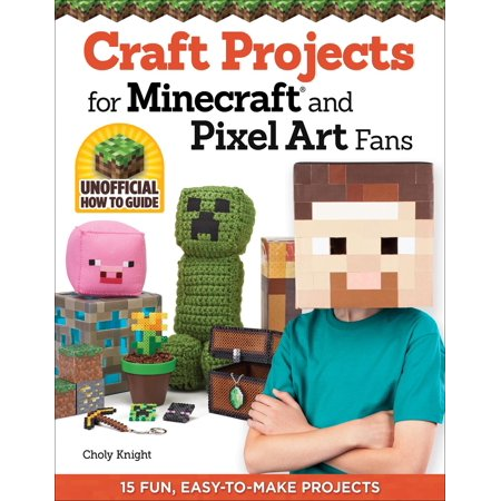 Craft Projects for Minecraft and Pixel Art Fans : 15 Fun, Easy-To-Make Projects