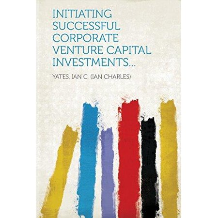 Initiating Successful Corporate Venture Capital Investments
