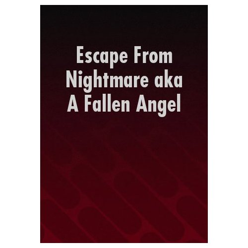 Escape From Nightmare [aka A Fallen Angel] (2003)