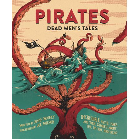 Pirates: Dead Men's Tales : Incredible Facts, Maps and True Stories about Life on the High Seas (True Facts About Halloween)