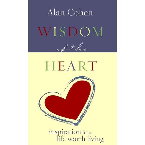 Wisdom of the Heart: Inspirations for a Life Worth Living