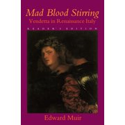 Mad Blood Stirring : Vendetta and Factions in Friuli During the Renaissance