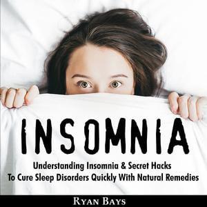 Insomnia: Understanding Insomnia & Secret Hacks To Cure Sleep Disorders QuiÑ klу With Natural Remedies - Audiobook
