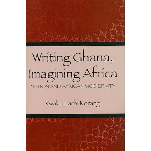 Writing Ghana, Imagining Africa : Nation and African Modernity