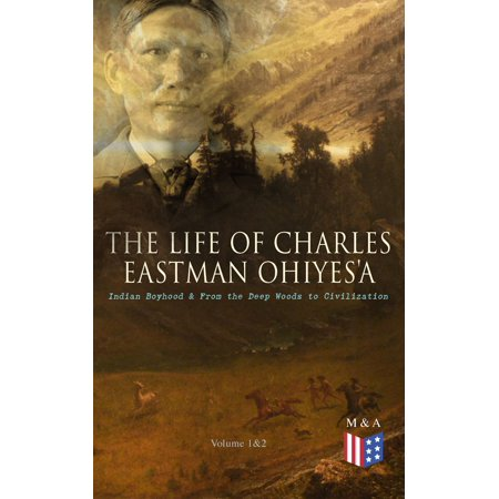The Life of Charles Eastman OhiyeS