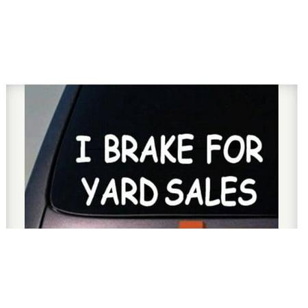 I BRAKE FOR YARD SALES 6