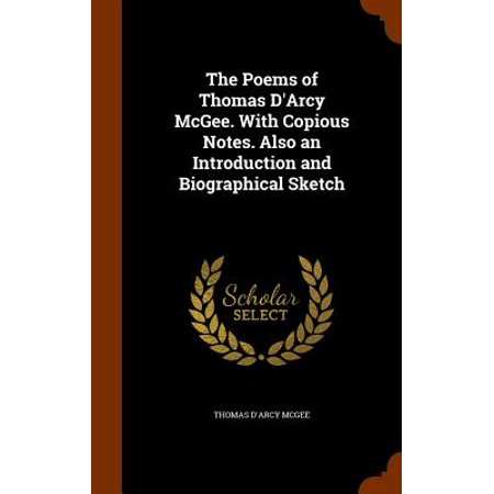 The Poems of Thomas D'Arcy McGee. with Copious Notes. Also an Introduction and Biographical Sketch