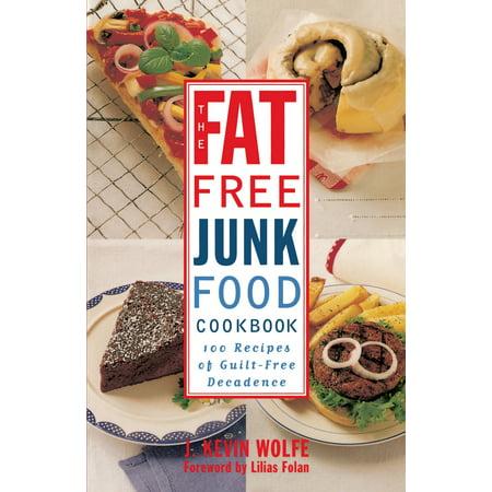 The Fat-free Junk Food Cookbook : 100 Recipes of Guilt-Free