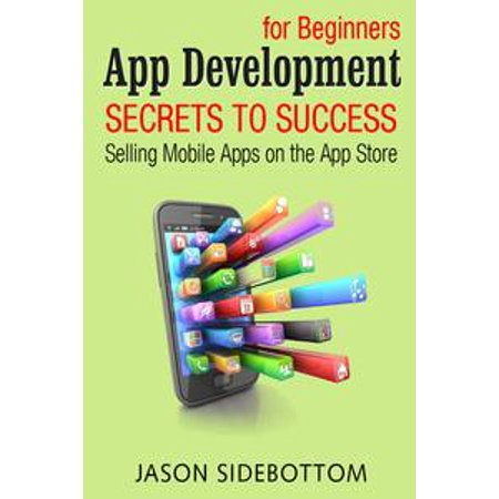 App Development For Beginners: Secrets to Success Selling Apps on the App  Store - eBook