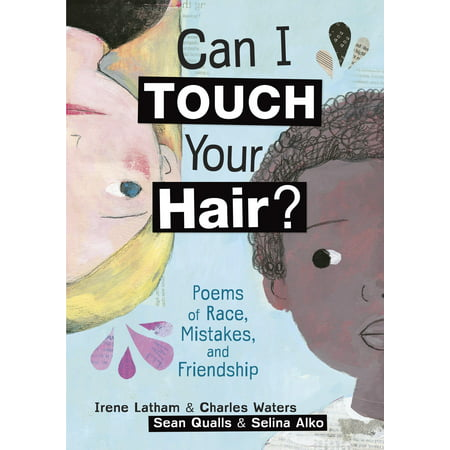 Can I Touch Your Hair? : Poems of Race, Mistakes, and (Friendship Poems For Him From The Heart)