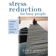 Stress Reduction for Busy People : Finding Peace in an Anxious World