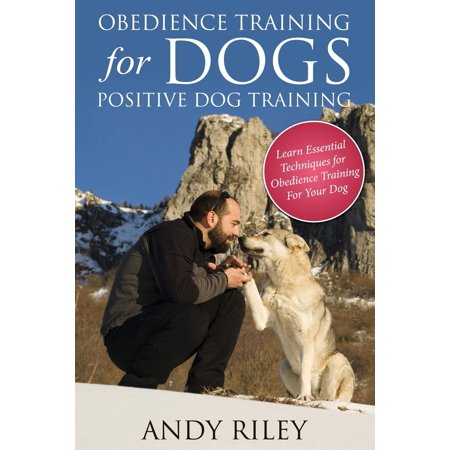 Obedience Training for Dogs : Positive Dog Training (Dog Positive Training)