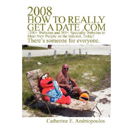 2008 How to Really Get a Date .com : 1500+ Websites and 500+ Specialty Websites to Meet New People on the Internet, - The Best Wholesale Websites