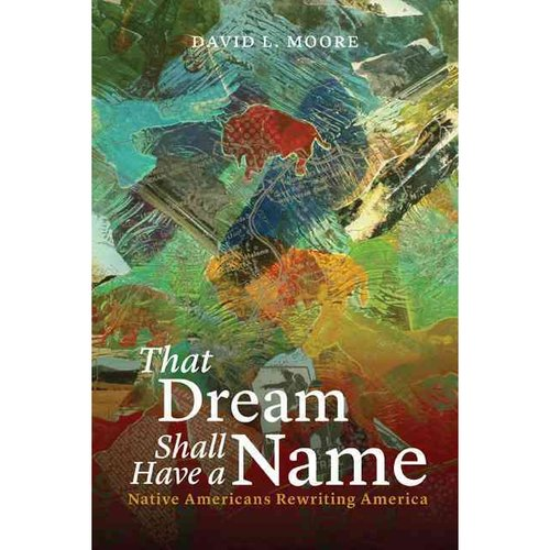 That Dream Shall Have a Name: Native Americans Rewriting America