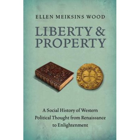 Liberty And Property  A Social History Of Western Political Thought From The Renaissance To Enlightenment