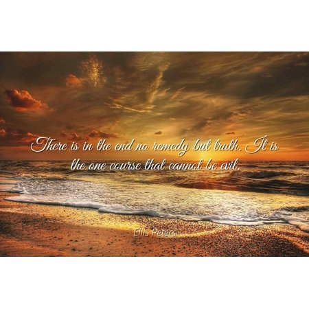 Ellis Peters - There is in the end no remedy but truth. It is the one course that cannot be evil - Famous Quotes Laminated POSTER PRINT