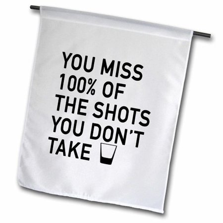 3dRose YOU MISS 100 PERCENT OF THE SHOTS YOU DONT TAKE, Garden Flag, 18 by (We Miss 100 Percent Of The Shots)