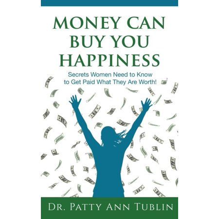 Money Can Buy You Happiness  Secrets Women Need To Know To Get Paid What They Are Worth