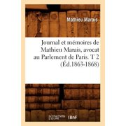 Journal Et M�moires de Mathieu Marais, Avocat Au Parlement de Paris. T 2 (�d.1863-1868)