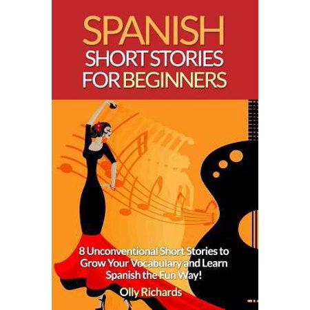 Spanish Short Stories For Beginners  8 Unconventional Short Stories To Grow Your Vocabulary And Learn Spanish The Fun Way