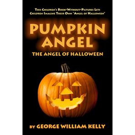 Pumpkin Angel: The Angel of Halloween - eBook](Pumpkin Song This Is Halloween)