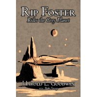 Rip Foster Rides the Grey Planet by Harold L. Goodwin, Science Fiction, Adventure