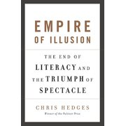 Empire of Illusion : The End of Literacy and the Triumph of Spectacle