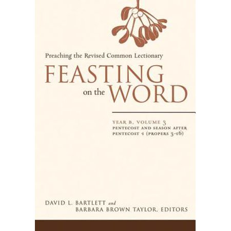 Feasting on the Word: Year B, Vol. 3 : Pentecost and Season After Pentecost 1 (Propers 3-16)