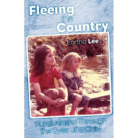 Fleeing the Country : Rural Alaska Through the Eyes of a Child