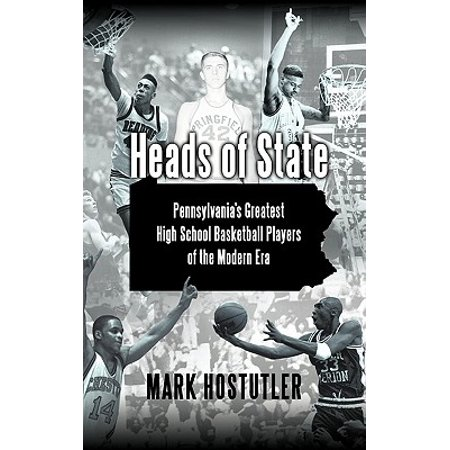 Heads of State : Pennsylvania's Greatest High School Basketball Players of the Modern (The Best High School Basketball Player)