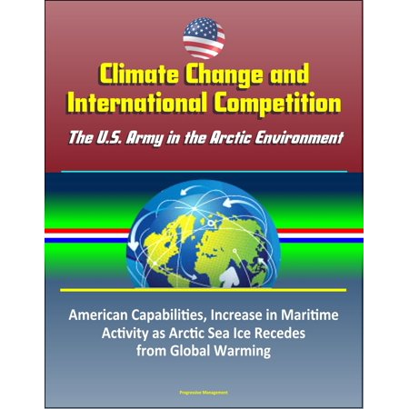 Climate Change and International Competition: The U.S. Army in the Arctic Environment - American Capabilities, Increase in Maritime Activity as Arctic Sea Ice Recedes from Global Warming -