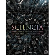 Sciencia : Mathematics, Physics, Chemistry, Biology, and Astronomy for All
