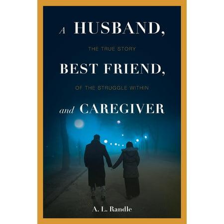 A Husband, Best Friend, and Caregiver : The Struggle