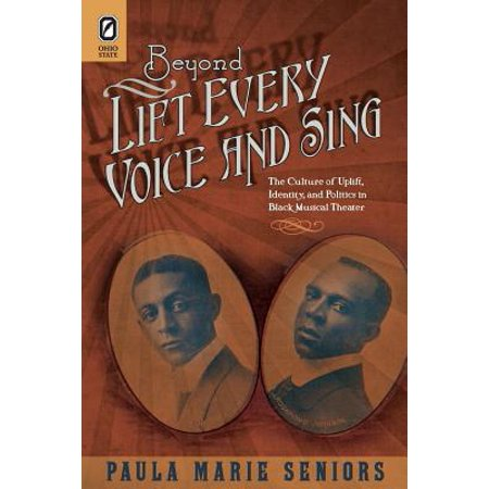 Black Performance and Cultural Criticism: Beyond Lift Every Voice and Sing: The Culture of Uplift, Identity, and Politics in Black Musical Theater