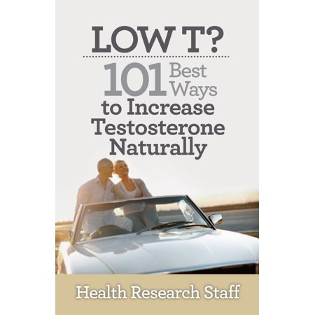 Low T? 101 Best Ways to Increase Testosterone Naturally - (Best Way To Raise Testosterone Naturally)
