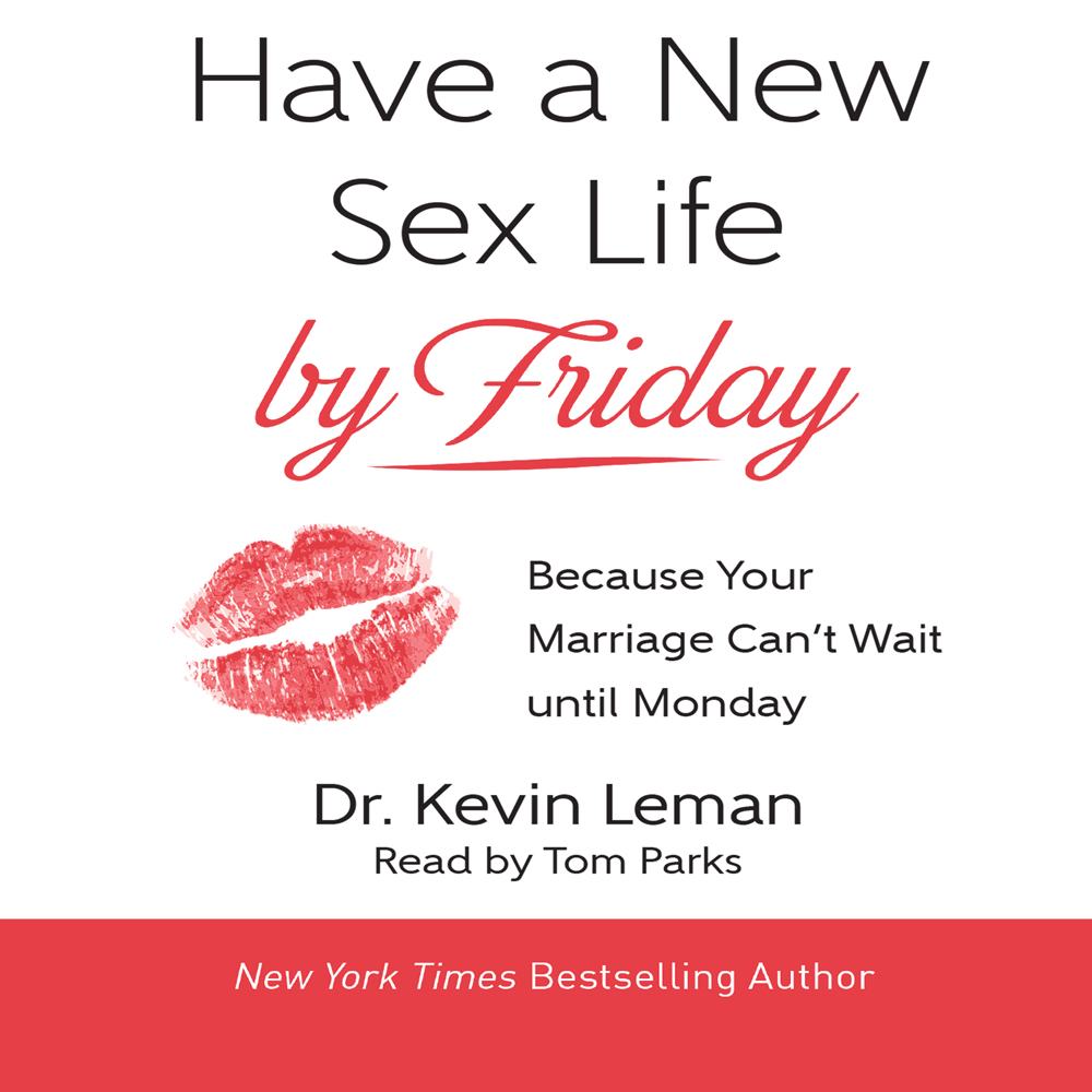 Have a New Sex Life by Friday : Because Your Marriage Can't Wait until Monday