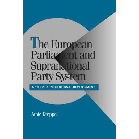 The European Parliament and Supranational Party System : A Study in Institutional