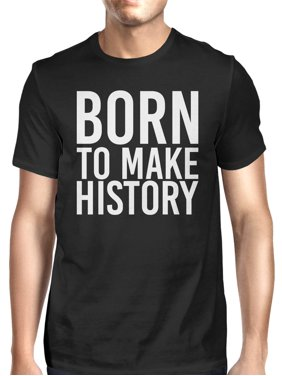 2846d4012 Product Image Born To Make History Men's Black Shirts Funny Short Sleeve T- shirt